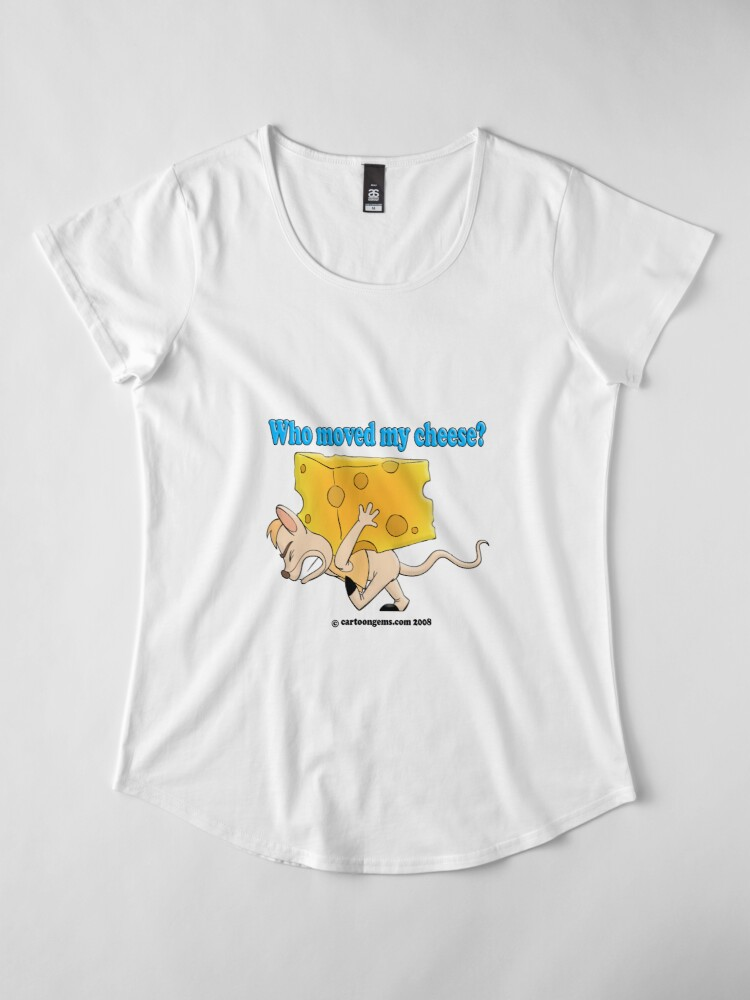 Alternate view of Who Moved My Cheese? Premium Scoop T-Shirt
