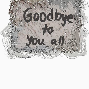 Good Bye to You All T-Shirt by lynsouthworth