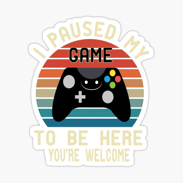 i paused my game to be here you 're welcome Sticker