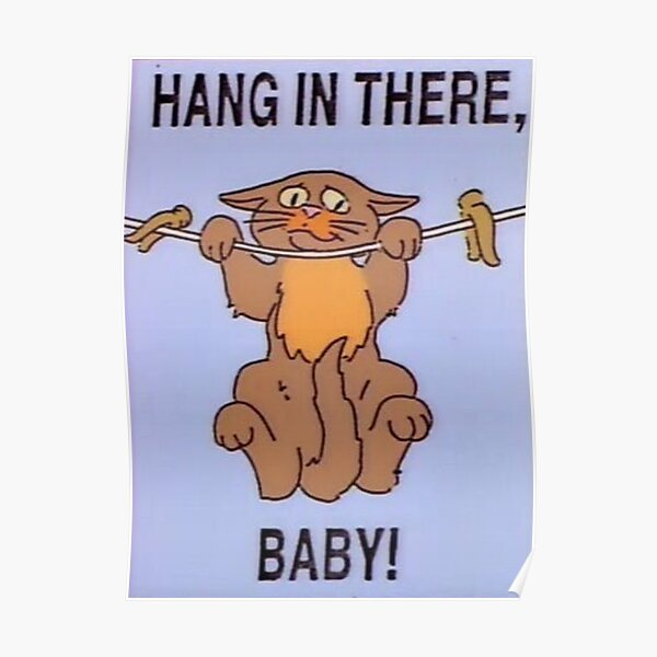 hang in there baby cat Poster