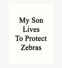 My Son Lives To Protect Zebras  Art Print