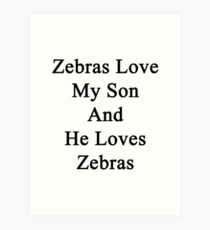 Zebras Love My Son And He Loves Zebras  Art Print