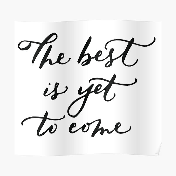The best is yet to come calligraphy Poster