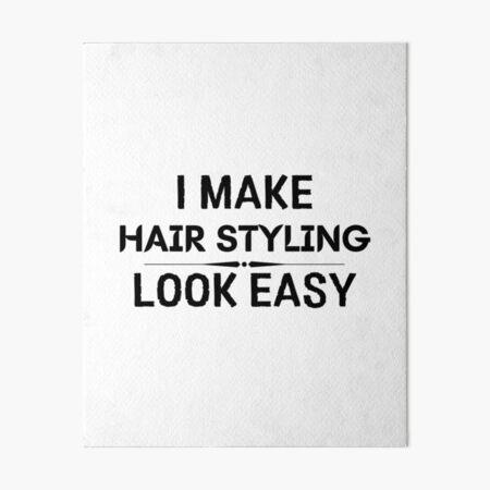 I Make Hair Styling Look Easy Art Board Print