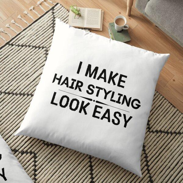 I Make Hair Styling Look Easy Floor Pillow