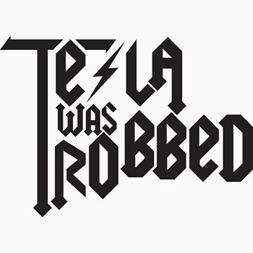 Tesla Was Robbed by enigma630