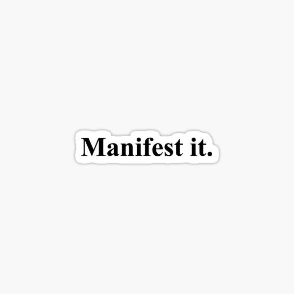 Manifest It. Sticker