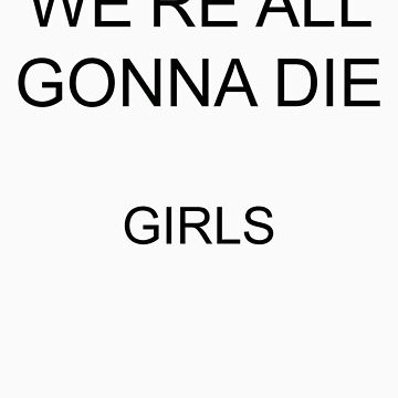 Girls (Band) - We're All Gonna Die by loupdemer