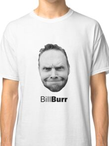 Thank god for Bill Burr's big fkn head Classic T-Shirt