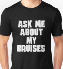 Ask Me About My Bruises Unisex T-Shirt