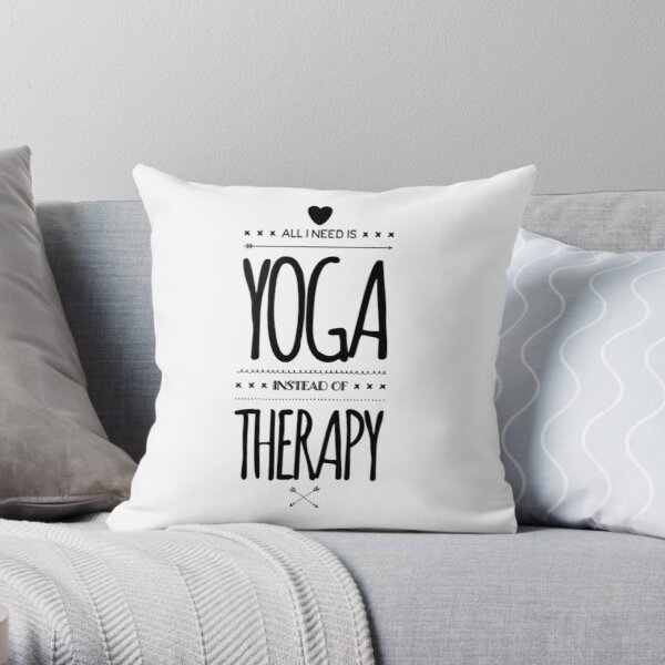 All I Need Is Yoga Instead Of Therapy Throw Pillow