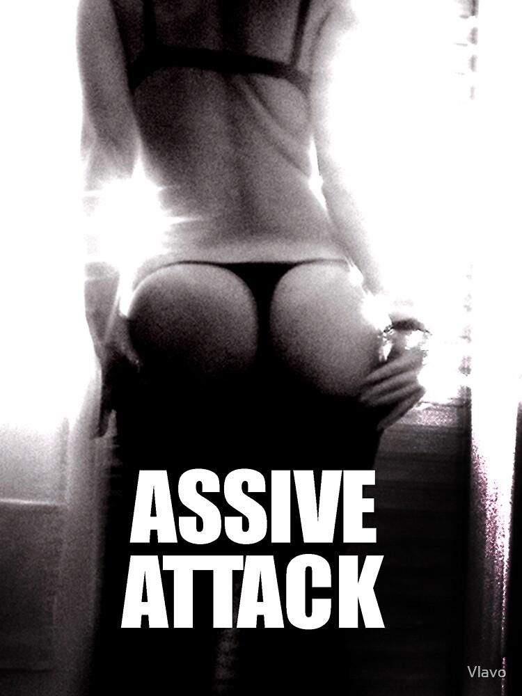 ASSIVE ATTACK by Vlavo