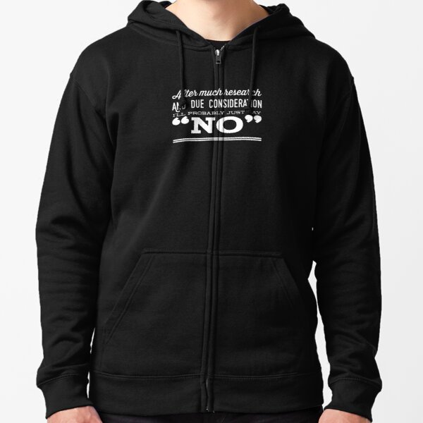 """I'll Probably Just Say """"No"""" Zipped Hoodie"""