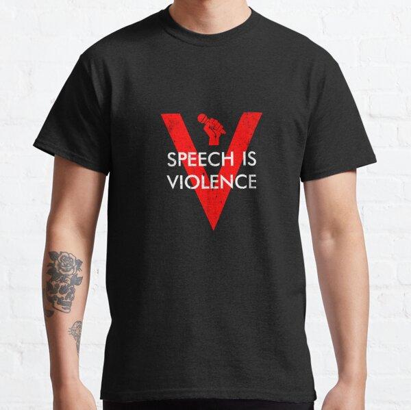 Speech Is Violence Classic T-Shirt