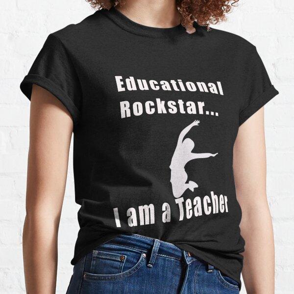 Educational Rockstar... I am a Teacher Classic T-Shirt