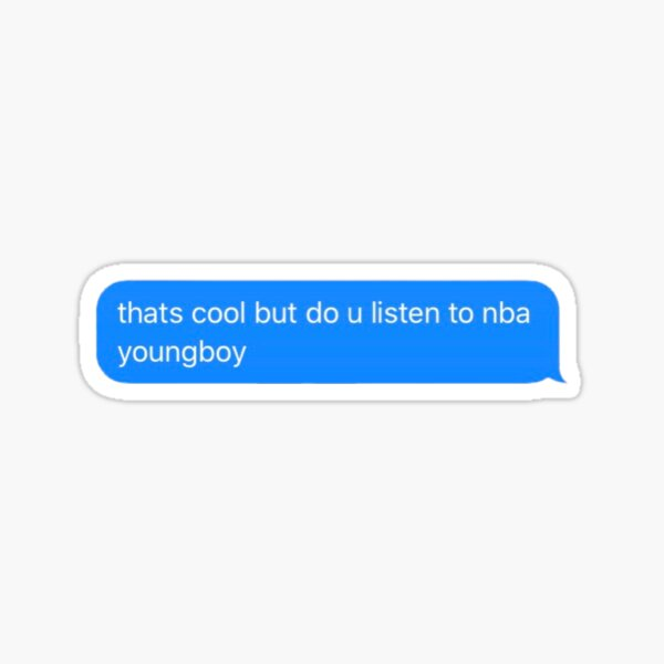 do you listen to nba youngboy text message  Sticker
