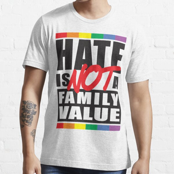 Hate Is Not A Family Value Essential T-Shirt