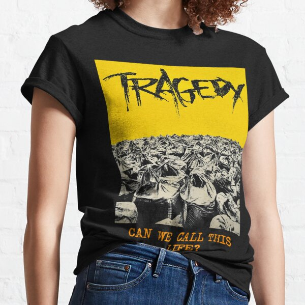 TRAGEDY -  Can We Call This Life? Classic T-Shirt