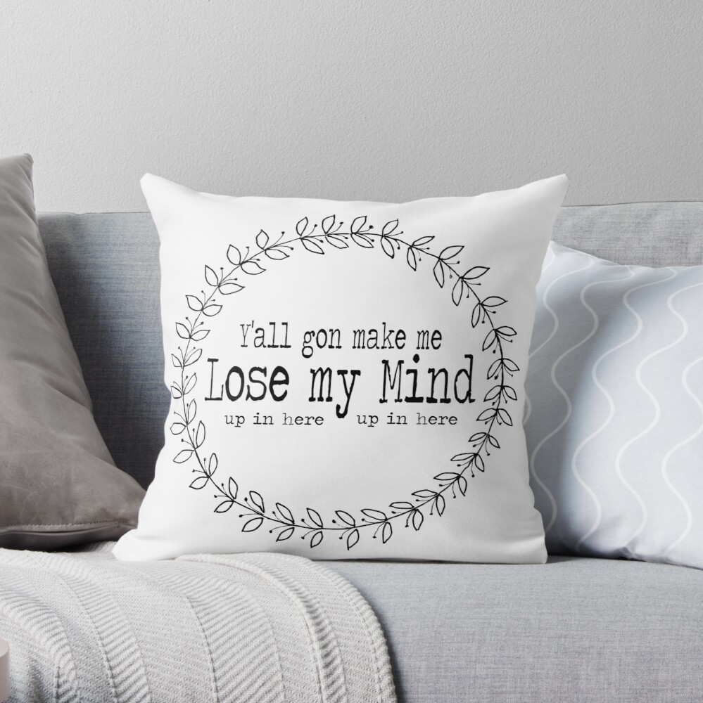 Y'all Gon Make Me Lose My Mind (up in here up in here) Throw Pillow
