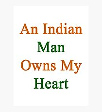 An Indian Man Owns My Heart  Photographic Print
