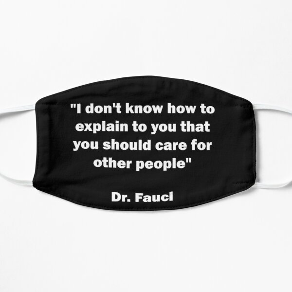 Dr. Fauci Sarcastic Quote Flat Mask
