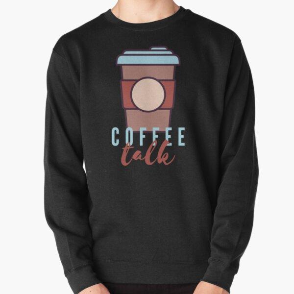 Coffee Talk Sweatshirts & Hoodies   Redbubble