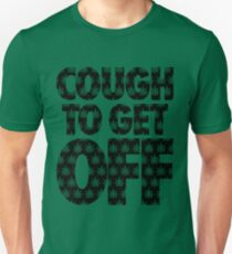 Cough to Get Off T-Shirt