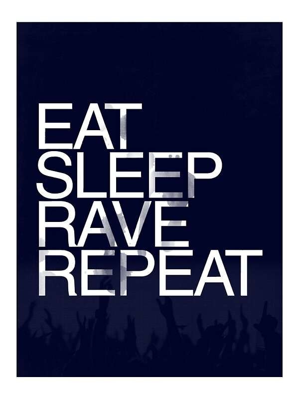 """Eat Sleep Rave Repeat"" Photographic Prints by MatthewQ ..."