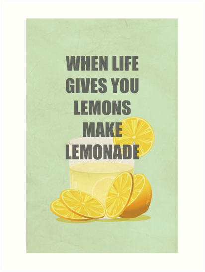 When Life Gives You Lemons Make Lemonade Quotes Art Prints By