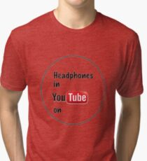 Headphones in youtube on  Tri-blend T-Shirt