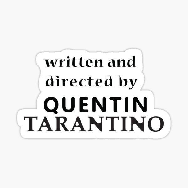 Written And Directed By Quentin Taratino Stickers Sticker