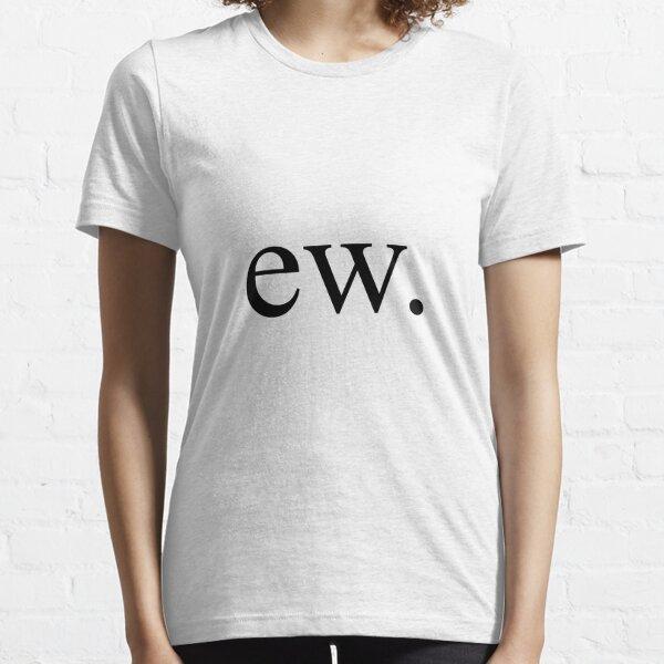 ew. Essential T-Shirt