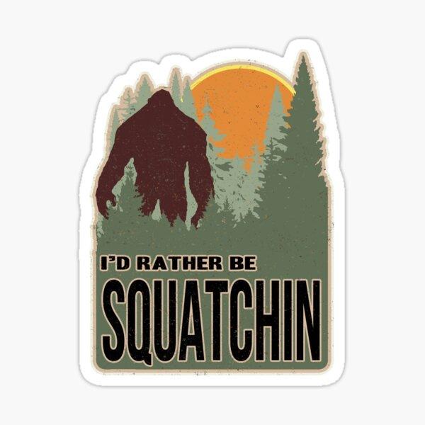 I'd Rather Be Squatchin Sticker