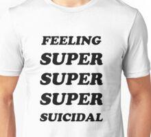 FEELING SUPER SUICIDAL Unisex T-Shirt