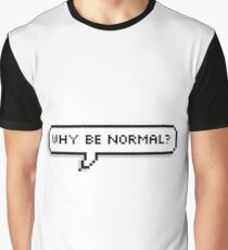 why be normal? Graphic T-Shirt