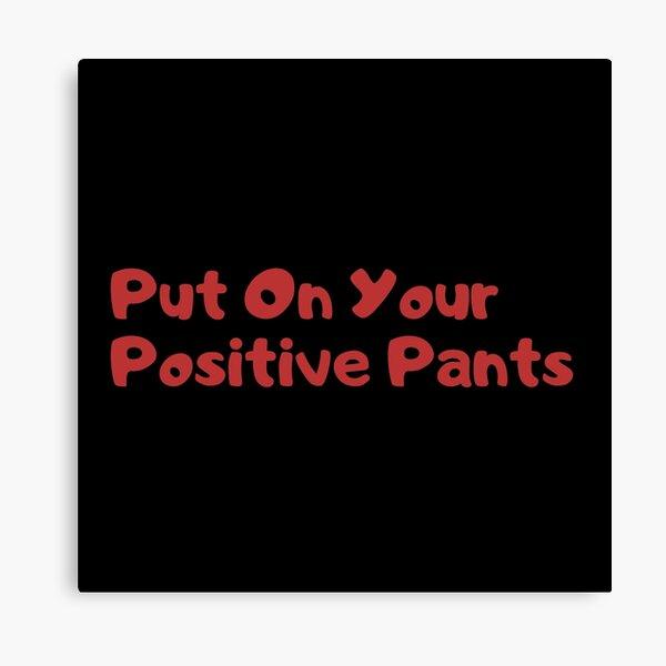 Put on your positive pants Canvas Print