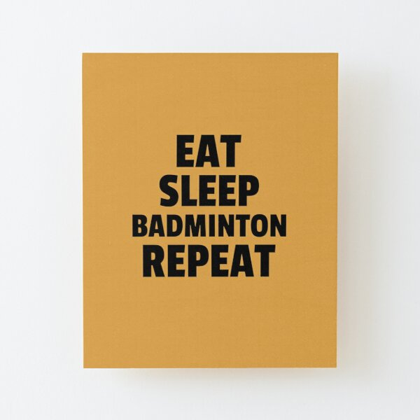 Eat Sleep Badminton Repeat Wood Mounted Print