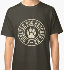 A Shelter Dog Rescued Me Classic T-Shirt