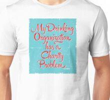 My Drinking Organization Has a Charity Problem Unisex T-Shirt