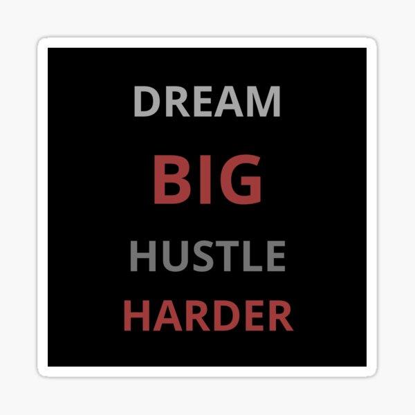 Dream big hustle harder Sticker