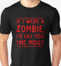 If I were a zombie I'd eat you most T-Shirt