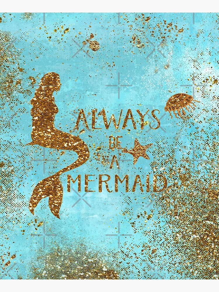 Always be a mermaid- Gold Glitter Mermaid and Typography on Sea Foam by UtArt