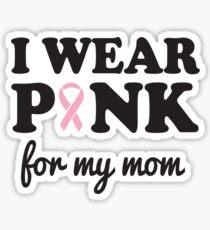 I wear pink for my mom Sticker
