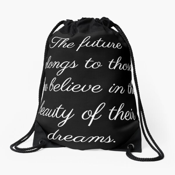 The future belongs to those who believe in the future of their dreams Drawstring Bag