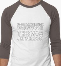 I'd Go Back in Time to Fistfight Thomas Jefferson Men's Baseball ¾ T-Shirt