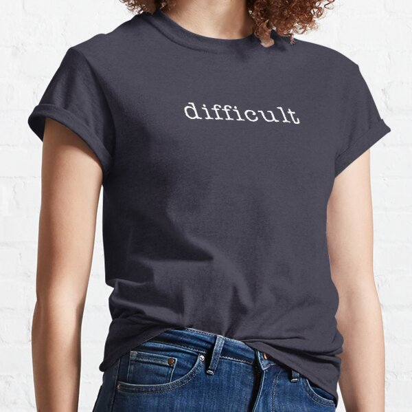 Difficult Classic T-Shirt