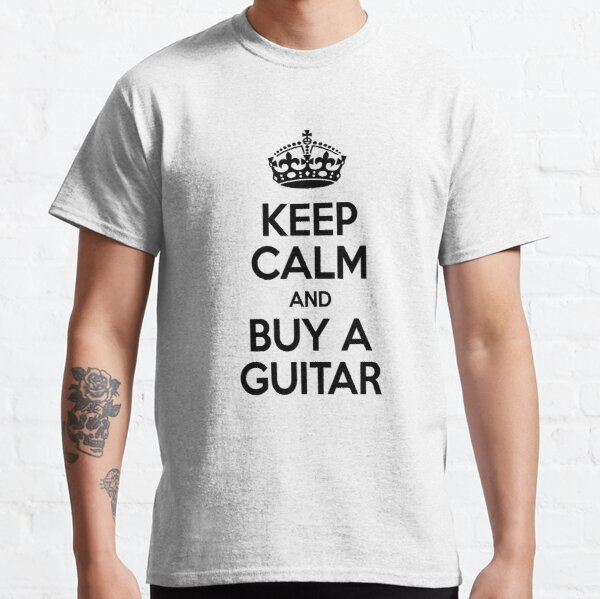 KEEP CALM AND BUY A GUITAR Classic T-Shirt