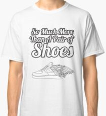 So Much More Than A Pair Of Shoes Classic T-Shirt