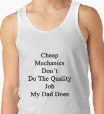 Cheap Mechanics Don't Do The Quality Job My Dad Does  Tank Top