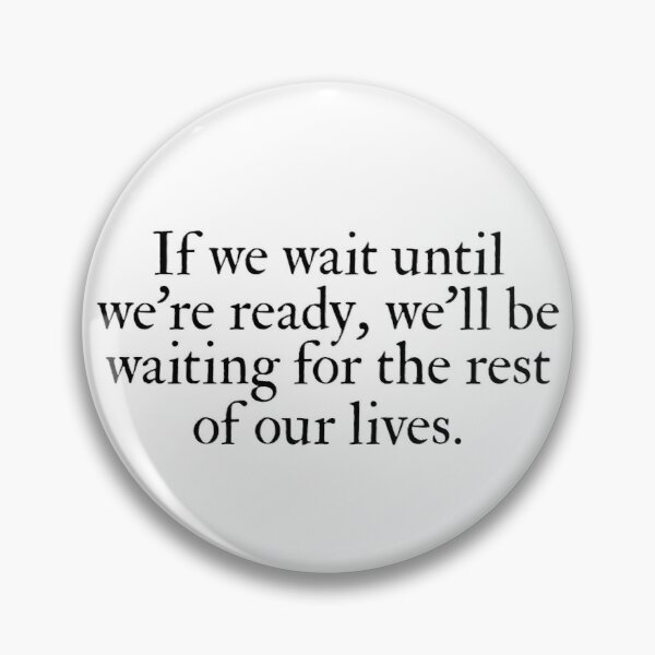 If We Wait Until We're Ready Lemony Snicket Pin